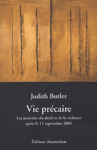 Judith Butler - Vie précaire - Les pouvoirs du deuil et de la violence après le 11 septembre 2001.