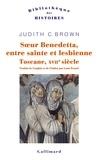 Judith C. Brown - Soeur Benedetta, entre sainte et lesbienne - Toscane, XVIIe siècle.
