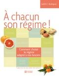 Judith C. Rodriguez - A chacun son régime ! - Comment choisir le régime adapté à nos besoins.