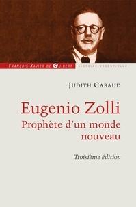 Judith Cabaud - Eugenio Zolli - Prophète d'un nouveau monde.