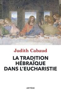 Judith Cabaud - La tradition hébraïque dans l'Eucharistie.
