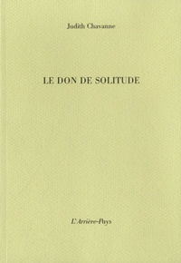 Judith Chavanne - Le don de solitude.