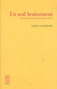 Judith Chavanne - Un seul bruissement - Suivi de Les aînés, ceux qui les suivent.