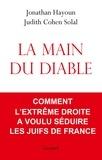 Judith Cohen-Solal et Jonathan Hayoun - La main du diable - Comment l'extrême droite a voulu séduire les Juifs de France.