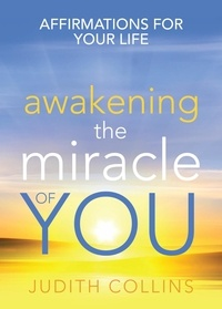 Judith Collins - Awakening the Miracle of You - Affirmations for your life.