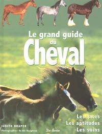 Judith Draper - Le grand guide du cheval - Les races, les aptitudes, les soins.