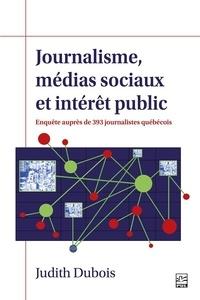 Judith Dubois - Journalisme, médias sociaux et intérêt public. Enquête auprès de 393 journalistes québécois.