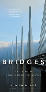 Judith Dupré - Bridges - A History of the World's Most Spectacular Spans.