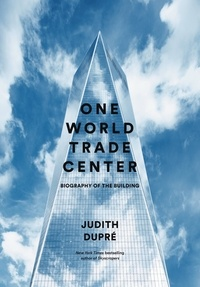 Judith Dupré - One World Trade Center - Biography of the Building.