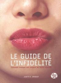 Judith-E Brandt - Le guide de l'infidélité - Comment tromper son ou sa conjoint(e) en toute impunité.