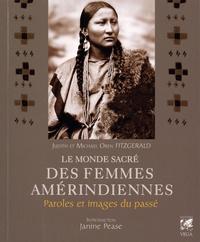 Judith Fitzgerald et Michael Oren Fitzgerald - Le monde sacré des femmes amérindiennes - Paroles et images du passé.
