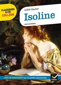 Judith Gautier et Mathilde Sorel - Isoline - suivi d'un groupement de textes sur la poésie amoureuse.