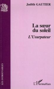 Judith Gautier - La soeur du soleil - L'Usurpateur.