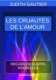 Judith Gautier - Les Cruautés de l'Amour.