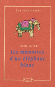 Judith Gautier - Les mémoires d'un éléphant blanc.