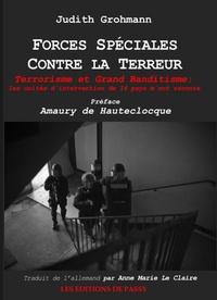 Forces spéciales contre la terreur- Terrorisme et grand banditisme : les unités d'intervention de 16 pays m'ont raconté - Judith Grohmann |