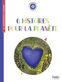 Judith Gueyfier - 6 histoires pour la planète - Cycle 3.