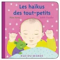 Judith Gueyfier et Alain Serres - Les haïkus des tout-petits.