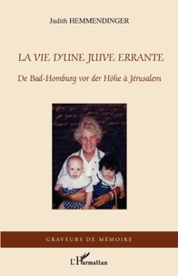 Judith Hemmendinger - La vie d'une juive errante - de bad-homburg vor der hohe a jerusalem.