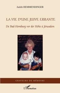 Judith Hemmendinger - La vie d'une Juive errante - De Bad-Homburg vor der Höhe à Jérusalem.