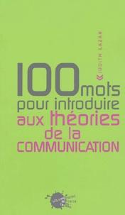 Judith Lazar - 100 mots pour introduire aux théories de la communication.