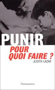 Judith Lazar - Punir, pour quoi faire ?.
