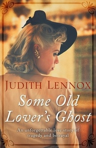 Judith Lennox - Some Old Lover's Ghost - An unforgettable love story of tragedy and betrayal.