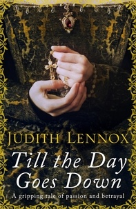 Judith Lennox - Till the Day Goes Down - A gripping tale of passion and betrayal.