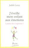Judith Leroy - J'éveille mon enfant aux émotions - Laissez-les s'exprimer !.