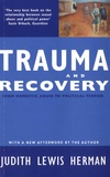 Judith Lewis Herman - Trauma and Recovery - From domestic abuse to political terror.