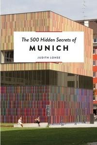 Judith Lohse - The 500 Hidden Secrets of Munich.