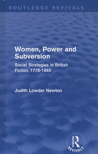 Judith Lowder Newton - Women, Power and Subversion - Social Strategies in British Fiction, 1778-1860.