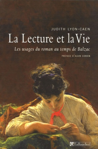 Judith Lyon-Caen - La lecture et la vie - Les usages du roman au temps de Balzac.