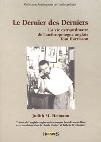 Judith M. Heimann - Le derniers des derniers - La vie extraordinaire de l'anthropologue anglais Tom Harrisson.