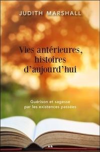 Judith Marshall - Vies antérieures, histoires d'aujourd'hui - Guérison et sagesse par les existences passées.