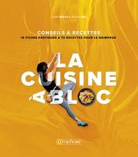 Judith Melka et Aurore Vial - La cuisine à bloc - 15 fiches pratiques & 70 recettes pour le grimpeur.
