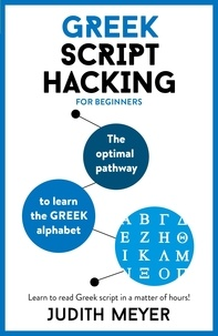 Judith Meyer - Greek Script Hacking - The optimal pathway to learn the Greek alphabet.