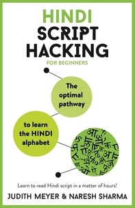 Judith Meyer et Naresh Sharma - Hindi Script Hacking - The optimal pathway to learn the Hindi alphabet.