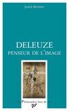 Judith Michalet - Deleuze, penseur de l'image.