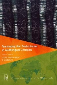 Judith Misrahi-Barak et Srilata Ravi - Translating the Postcolonial in Multilingual Contexts - Traduire le postcolonial en contexte multilingue.