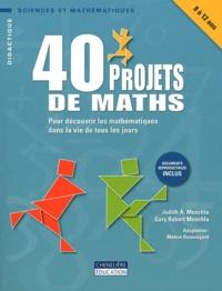 Judith Muschla et Gary Robert Muschla - 40 projets de maths - Pour découvrir les mathématiques dans la vie de tous les jours.