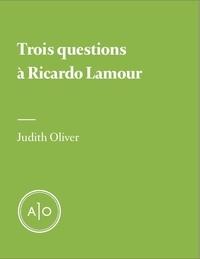 Judith Oliver - Trois questions à Ricardo Lamour.