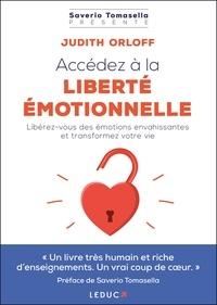 Judith Orloff - Accédez à la liberté émotionnelle - Libérez-vous des émotions envahissantes et transformez votre vie.