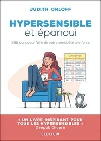 Judith Orloff et Véronique Merland - Hypersensible et épanoui - 365 jours pour faire de votre sensibilité une force.