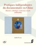 Judith Pernin - Pratiques indépendantes du documentaire en Chine - Histoire, esthétique et discours visuels (1990-2010).