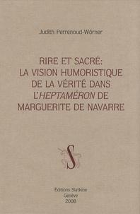 Judith Perrenoud-Wörner - Rire et sacré : la vision humoristique de la vérité dans l'Heptaméron de Marguerite de Navarre.
