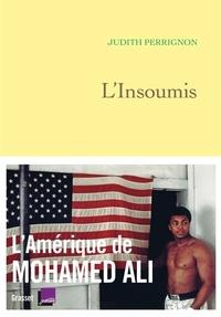 Judith Perrignon - L'insoumis - L'Amérique de Mohamed Ali.