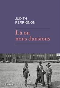 Judith Perrignon - Là où nous dansions.