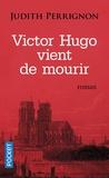 Judith Perrignon - Victor Hugo vient de mourir.
