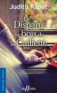 Judith Rapet - Le disparu du bois de la Caillette.